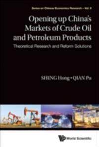 Opening Up China's Markets Of Crude Oil And Petroleum Products: Theoretical Research And Reform Solutions