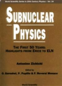 Subnuclear Physics,the First 50 Years: Highlights From Erice To Eln