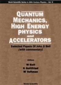 QUANTUM MECHANICS, HIGH ENERGY PHYSICS AND ACCELERATORS