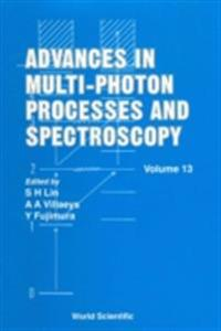 ADVANCES IN MULTI-PHOTON PROCESSES AND SPECTROSCOPY, VOL 13