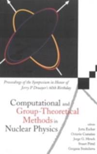 COMPUTATIONAL AND GROUP-THEORETICAL METHODS IN NUCLEAR PHYSICS, PROCEEDINGS OF THE SYMPOSIUM IN HONOR OF JERRY P DRAAYER'S 60TH BIRTHDAY