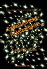 UNSTABLE NUCLEI IN ASTROPHYSICS - PROCEEDINGS OF THE INTERNATIONAL WORKSHOP