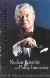IN MEMORY OF D ALLAN BROMLEY -- NUCLEAR SCIENTIST AND POLICY INNOVATOR - PROCEEDINGS OF THE MEMORIAL SYMPOSIUM