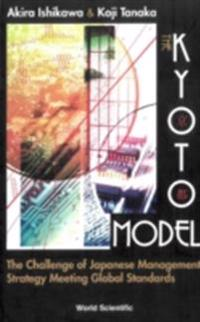 Kyoto Model, The: The Challenge Of Japanese Management Strategy Meeting Global Standards