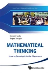 Mathematical Thinking: How To Develop It In The Classroom