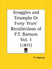 Struggles and Triumphs or Forty Years' Recollections of P.T. Barnum 1871