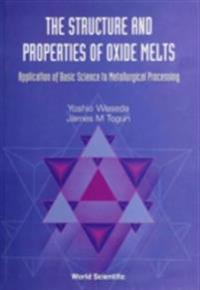 Structure And Properties Of Oxide Melts, The: Application Of Basic Science To Metallurgical Processing