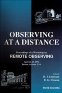 OBSERVING AT A DISTANCE - PROCEEDINGS OF A WORKSHOP ON REMOTE OBSERVING