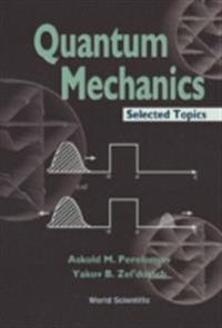 Quantum Mechanics, Selected Topics
