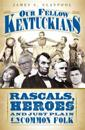 Our Fellow Kentuckians: Rascals, Heroes and Just Plain Uncommon Folk