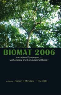 BIOMAT 2006 - INTERNATIONAL SYMPOSIUM ON MATHEMATICAL AND COMPUTATIONAL BIOLOGY