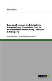 Bremsprobesignale Im Bahnbetrieb (Unterweisung Eisenbahner / -In) Im Betriebsdienst/ Fachrichtung Lokfuhrer & Transport)