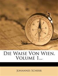 Die Waise Von Wien, Volume 1...