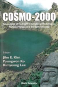 COSMO-2000 - PROCEEDINGS OF THE FOURTH INTERNATIONAL WORKSHOP ON PARTICLE PHYSICS AND THE EARLY UNIVERSE
