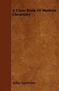 A Class-Book Of Modern Chemistry