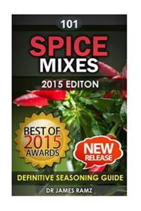 Spice Mixes: Definitive Seasoning Guide: Mixing Herbs & Spices to Create Fantastic Seasoning Mixes