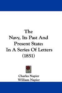 The Navy, Its Past And Present State: In A Series Of Letters (1851)