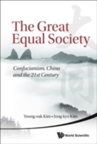 Great Equal Society, The: Confucianism, China And The 21st Century