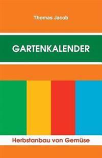 Gartenkalender - Herbstanbau: Immerwahrender, Erprobter Saat- Und Pflanzkalender