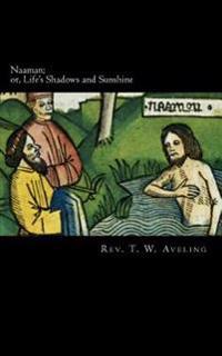 Naaman: Or, Life's Shadows and Sunshine