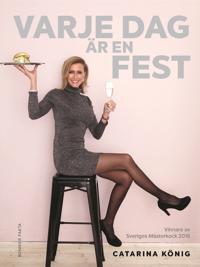 Varje dag är en fest : vinnare av Sveriges Mästerkock 2016