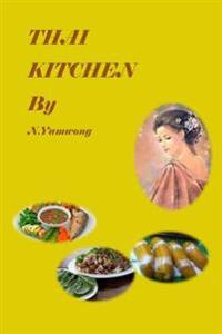 Thai Kitchen by N.Yamwong: Thailand Traditional Foods Recipes and Variety Meneu