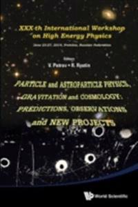 PARTICLE AND ASTROPARTICLE PHYSICS, GRAVITATION AND COSMOLOGY