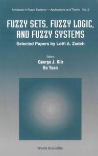 FUZZY SETS, FUZZY LOGIC, AND FUZZY SYSTEMS
