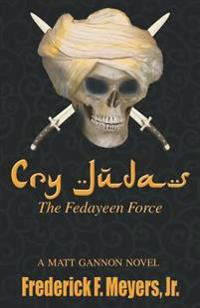Cry Judas: The Fedayeen Force (a Matt Gannon Novel Book 3)