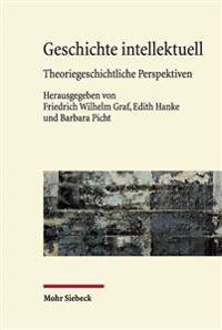 Geschichte Intellektuell: Theoriegeschichtliche Perspektiven