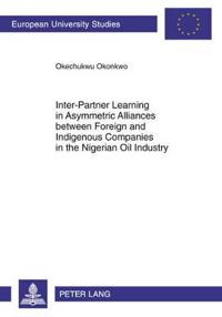 Inter-Partner Learning in Asymmetric Alliances Between Foreign and Indigenous Companies in the Nigerian Oil Industry