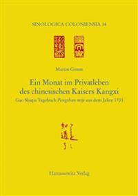 Ein Monat Im Privatleben Des Chinesischen Kaisers Kangxi: Gao Shiqis Tagebuch Pengshan Miji Aus Dem Jahre 1703