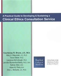 A Practical Guide to Developing & Sustaining a Clinical Ethics Consultation Service