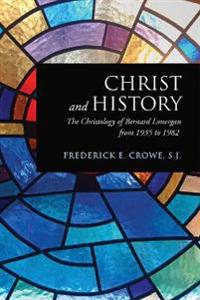Christ and History: The Christology of Bernard Lonergan from 1935 to 1982