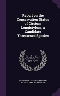 Report on the Conservation Status of Cirsium Longistylum, a Candidate Threatened Species