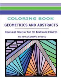 Geometrics and Abstracts Coloring Book: Hours and Hours of Fun for Adults and Children