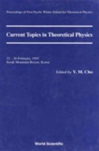 CURRENT TOPICS IN THEORETICAL PHYSICS - PROCEEDINGS OF THE FIRST PACIFIC WINTER SCHOOL FOR THEORETICAL PHYSICS