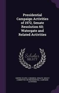 Presidential Campaign Activities of 1972, Senate Resolution 60; Watergate and Related Activities