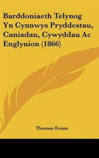 Barddoniaeth Telynog Yn Cynnwys Pryddestau, Caniadau, Cywyddau Ac Englynion