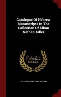 Catalogue of Hebrew Manuscripts in the Collection of Elkan Nathan Adler