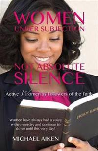 WOMEN UNDER SUBJECTION NOT ABSOLUTE SILENCE