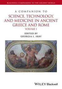 A Companion to Science, Technology, and Medicine in Ancient Greece and Rome, 2 Volume Set