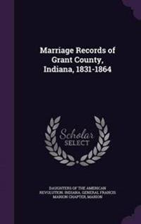 Marriage Records of Grant County, Indiana, 1831-1864