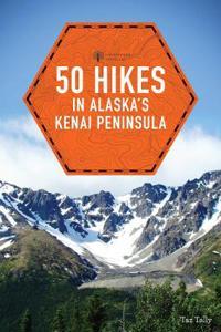 50 Hikes in Alaska's Kenai Peninsula