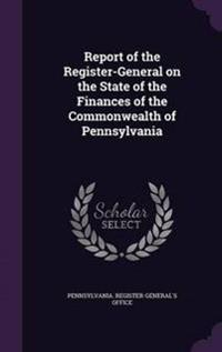 Report of the Register-General on the State of the Finances of the Commonwealth of Pennsylvania