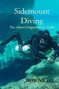Sidemount Diving: The Almost Comprehensive Guide