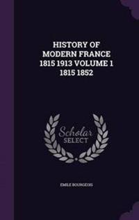 History of Modern France 1815 1913 Volume 1 1815 1852