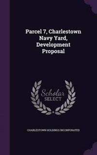 Parcel 7, Charlestown Navy Yard, Development Proposal