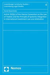 Article 31(3)(C) of the Vienna Convention on the Law of Treaties and the Principle of Systemic Integration in International Investment Law and Arbitra