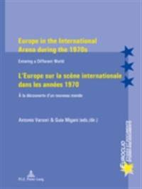 Europe in the International Arena during the 1970s/ L'Europe sur la scene internationale dans les annees 1970